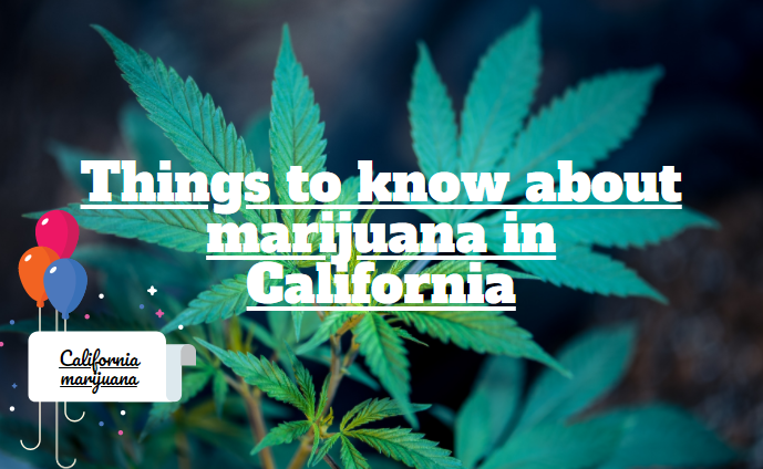 Things to know about marijuana in California