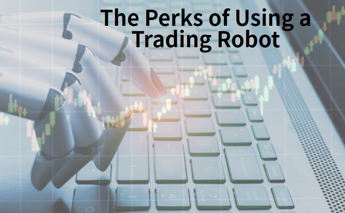 The Perks of Using a Trading Robot