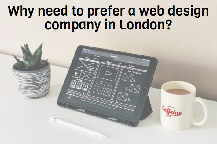 Why need to prefer a web design company in London?