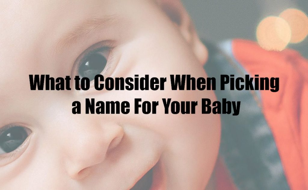 What to Consider When Picking a Name For Your Baby