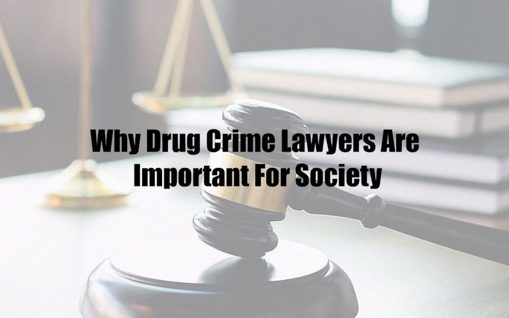 Why Drug Crime Lawyers Are Important For Society