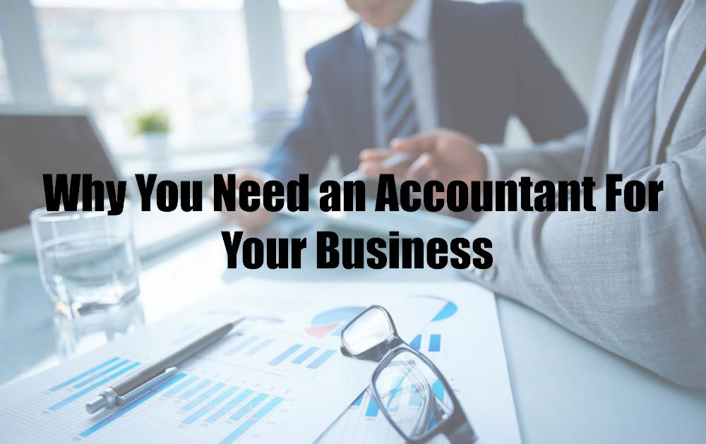 Why You Need an Accountant For Your Business