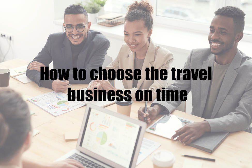 How to choose the travel business on time